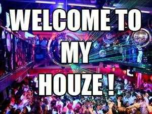 Welcome to my Houze !