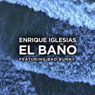 Enrique Iglesias   EL BAÑO ( Remix 2k18 )