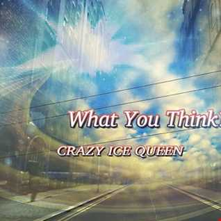 CRAZY ICE QUEEN   What You Think.