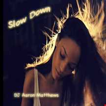 Slow Down By DJ Aaron AiriPhone Matthews (Mastered)