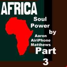 Africa Soul Power Part 3 bY DJ Aaron AiriPhone Matthews