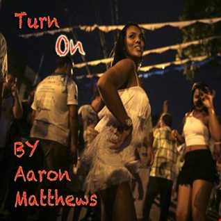 Turned On By Aaron Matthews