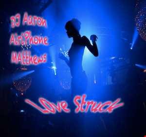 Love Struck by DJ Aaron AiriPhone Matthews