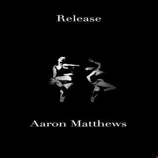 Release By Aaron Matthews