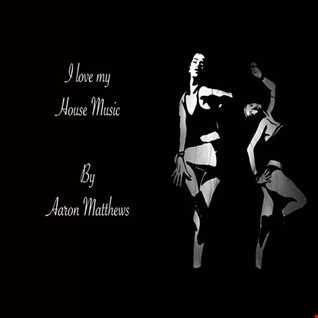 I love my House Music By Aaron Matthews