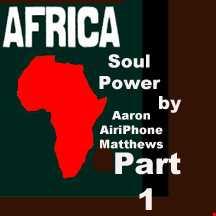Africa Soul Power Part 1 BY DJ Aaron AiriPhone Matthews