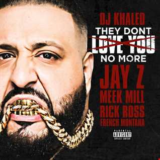 DJ Khaled Jay-Z, Rick Ross and Meek Mill - They Don't Love You No More (EG Remix) (Mastered) 192kbps