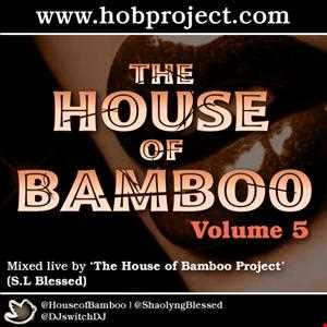THE HOUSE OF BAMBOO Vol. 5 | Mixed live by 'The House of Bamboo Projects' S.L Blessed (Jan 2014)