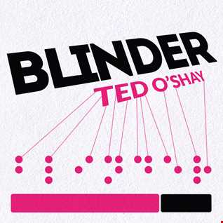 TRACK RELEASE - Ted O'Shay   Blinder (Original Mix)
