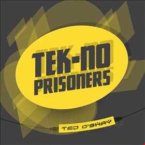 TRACK RELEASE: Ted O'Shay   Tek No Prisoners (Original Mix)