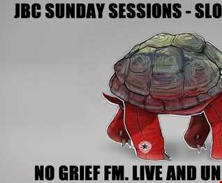JBC Sunday Sessions Show - Slow Jammies Special  -  18 3 18 - No Grief FM