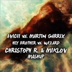 Avicii vs. Martin Garrix - Hey Brother vs. Wizard (Christoph R. & Miklov Mashup)