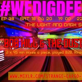 #WEDIGDEEPER S4 EP 38 The Light & Dark Sessions With THE DUST BUGS AND BOB HILL WDD 18.04.20 - 45 mins a piece B2B, rinse & repeat