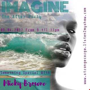 EP06 #springintosummersessions2017 - IMAGINE THE AFTER PARTY (2/12) WITH MICKY BROWNE ( After 1st hour)