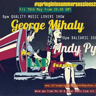 EP22 - #springintosummersessions2017 by Strange Cargo Present The LAB Sessions with George Mihaly (QMLS) & Andy Pye (BALEARIC SOCIAL) as aired 19.05.17