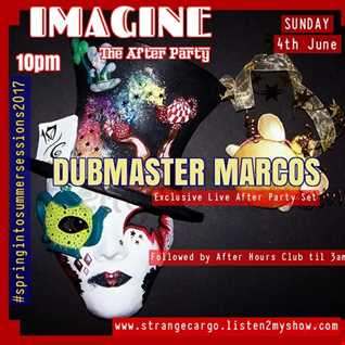EP 30 #springintosummersessions2017 IMAGINE The After Party with DUBMASTER MARCOS as aired 04.06.17