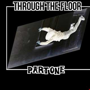 Through The Floor - Like we used to - Pt 1    - Old's Cool Audio Debauchery with Marky G