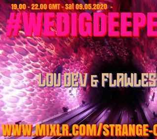 EP41 #WEDIGDEEPER - THE LIGHT & DARK SESSIONS  - LOU DEV AND FLAWLESS TASTE FROM 09.05.20
