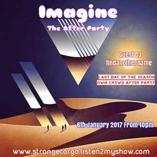 IMAGINE THE AFTER PARTY - Finale night - DJ findanothername - hosted by Strange Cargo as  aired 06.01.2017
