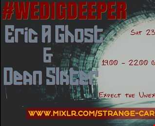 EP 19 Of The LIGHT & DARK SESSIONS @ #WEDIGDEEPER Featuring the Guest Selections of; ERIC GHOST AND DEAN SLATER 23.11.19