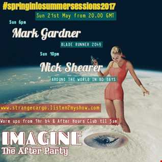 EP 24 #SPRINGINTOSUMMERSESSIONS2017 WITH MARK GARDNER & NICK SHEARER 'IMAGINE THE AFTER PARTY' 21.05.17