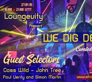 WE DIG DEEPER - 6pm til 9pm AS AIRED 03.02.18 - Cassettes Nos 35 & 36 -The Saturday Spin Out (The LOUNGEVITY PRESENT EDITION WITH DJ HOOD) Ft John Tree, Simon Martin, Paul Verity & Cass Wild
