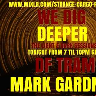 WE DIG DEEPER S4.EP01 - THE LIGHT & DARK SESSIONS FROM 20.07.19-  DF TRAM AND MG FULL SHOW B2B 45 mins a piece, rinse & repeat