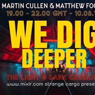 EP 4.  WE DIG DEEPER S4. EP04 - THE LIGHT & DARK SESSIONS FROM 10.08.19 - MATTHEW FOORD & MARTIN CULLEN  FULL SHOW B2B 45 mins a piece, rinse & repeat