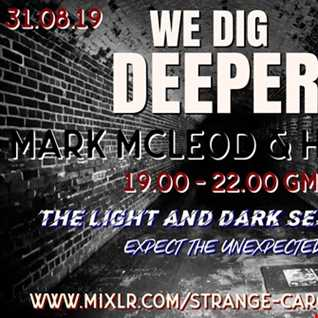 EP 7. - WE DIG DEEPER S4. - THE LIGHT & DARK SESSIONS FROM 31.08.19 - MARK MCLEOD & HARD UP - THE FULL SHOW B2B 45 mins a piece, rinse & repeat