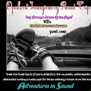Opulent Imaginary Road Trips pt 1 (Strange Cargo Vs. BJTM)