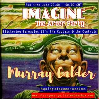 EP 33 #springintosummersessions2017 IMAGINE The After Party with The Captain Murray Calder up at hrs 2 - 4 as aired 11.06.17