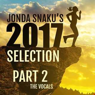 Jonda Snaku's 2017 Selection - Part 2 - The Vocals