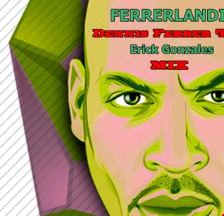 Ferrerlandia   The Dennis Ferrer Trip