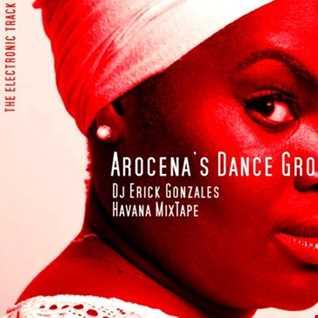 Arocena's Dance Groove   Dj  Erick Gonzales (Havana MixTape)