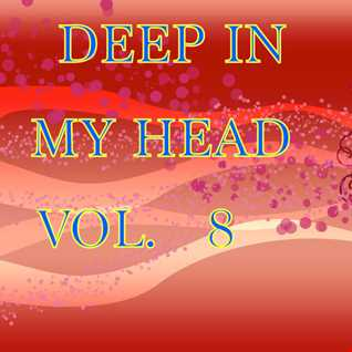 DEEP IN MY HEAD VOL 8 ( TWO HOURS NON STOP)