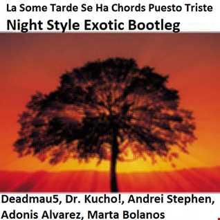 Deadmau5, Dr. Kucho!, Andrei Stephen, Adonis Alvarez, Marta Bolanos - La Some Tarde Se Ha Chords Puesto Triste (Night Style Exotic Bootleg)