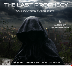 Electronica Chill Psy Chill THE LAST PROPHECY mixed by Dave Shepard