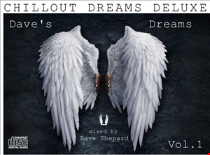 DAVE'S DREAMS Chillout DREAMS DELUXE mixed by Dave Shepard