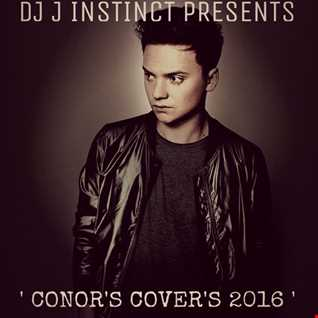 Dj J Instinct Presents ' Conor's Covers 2016 ft Samanatha Harvey, Drake, Anth, Adele, James Bay, Swedish House Mafia, Lukas Graham, Designer, Kanye West, Rihanna, Gnash, Oliva O'Brien, Zara Larrson, Shawn Mendez, JB, Calvin Harris, Mike Posner and more