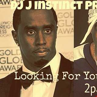 Dj J Instinct Presents ' CLUB INSTINCT ' 2Pac Vs Diddy ft The Outlawz - Looking For You To Go
