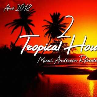 Tropical House abril 2018 (mixed Anderson Rebeats)