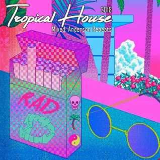 Tropical House (Mixed Anderson Rebeats) 2018