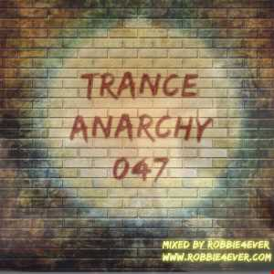 Trance Anarchy 047 - Mixed by Robbie4Ever