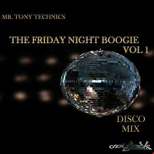 Mr. Tony Technics - The Friday Night Boogie Vol 1