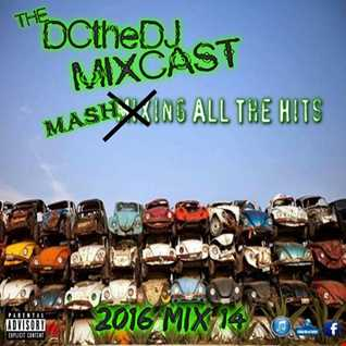 DCtheDJ MIXcast - 2016 Mix 14 (The Mash Up Mix)