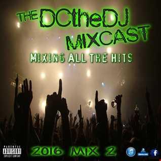 DCtheDJ MIXcast - 2016 Mix 2
