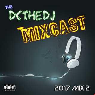 DCtheDJ MIXcast - 2017 Mix 2