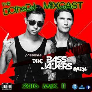 DCtheDJ MIXcast - 2016 Mix 11 (The BASSJACKERS Mix)