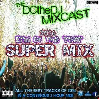 DCtheDJ MIXcast - 2016 End Of Year Super Mix