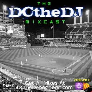 DCtheDJ Mixcast - 2018 Mix 6